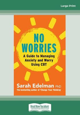 No Worries: A Guide to Releasing Anxiety and Worry Using CBT by Sarah Edelman
