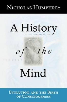 History of the Mind by Nicholas Humphrey