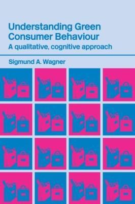 Understanding Green Consumer Behaviour by Sigmund A. Wagner