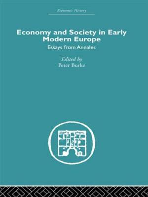 Economy and Society in Early Modern Europe: Essays from Annales by Peter Burke