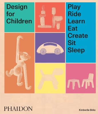 Design for Children: Play, Ride, Learn, Eat, Create, Sit, Sleep book