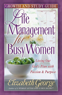 Life Management for Busy Women Growth and Study Guide by Elizabeth George