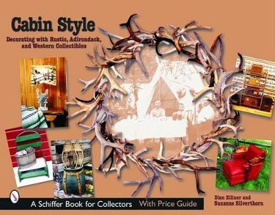 Cabin Style: Decorating with Rustic, Adirondack, and Western Collectibles by Dian Zillner