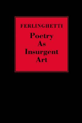 Poetry as Insurgent Art by Lawrence Ferlinghetti