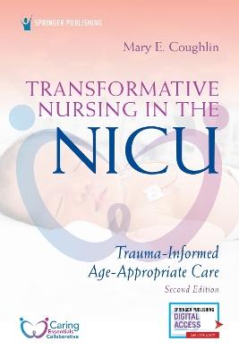 Transformative Nursing in the NICU: Trauma-Informed, Age-Appropriate Care book