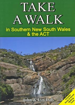 Take a Walk in Southern New South Wales and the ACT by John Daly