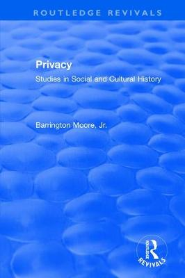 Privacy: Studies in Social and Cultural History by Barrington Moore, Jr.