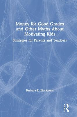 Money for Good Grades and Other Myths About Motivating Kids: Strategies for Parents and Teachers book