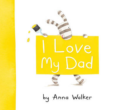 I Love My Dad by Anna Walker