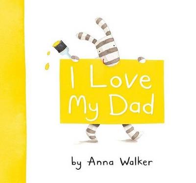 I Love My Dad by Anna Walker