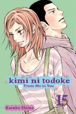 Kimi ni Todoke: From Me to You, Vol. 15 by Karuho Shiina