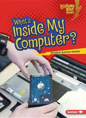 What's Inside My Computer? by Christine Zuchora-Walske