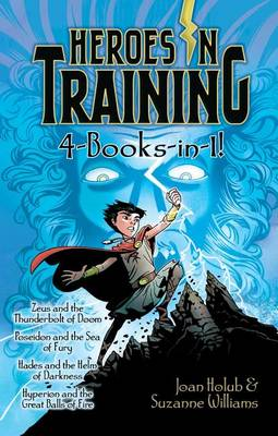 Heroes in Training 4-Books-in-1!: Zeus and the Thunderbolt of Doom; Poseidon and the Sea of Fury; Hades and the Helm of Darkness; Hyperion a by Joan Holub