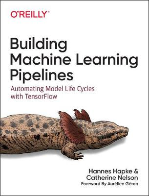 Building Machine Learning Pipelines: Automating Model Life Cycles with Tensorflow by Hannes Hapke