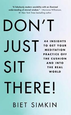 Don't Just Sit There!: 44 Insights to Get Your Meditation Practice Off the Cushion and Into the Real World by Biet Simkin