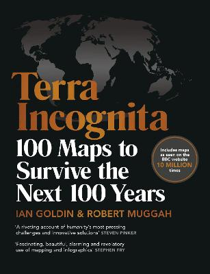 Terra Incognita: 100 Maps to Survive the Next 100 Years by Ian Goldin