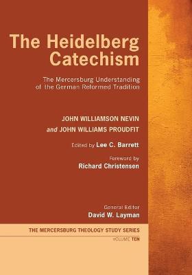 The Heidelberg Catechism by John Williamson Nevin