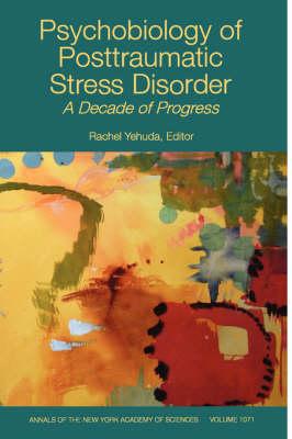 Psychobiology of Posttraumatic Stress Disorder: A Decade of Progress by Rachel Yehuda