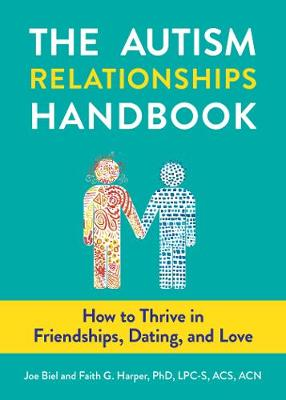 The Autism Relationships Handbook: How to Thrive in Friendships, Dating, and Love book