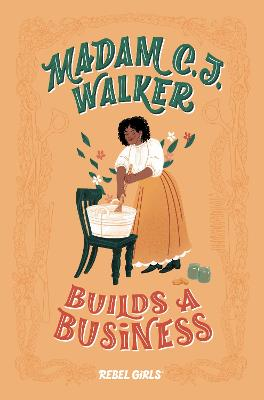 Madam C.J. Walker Builds a Business by Rebel Girls