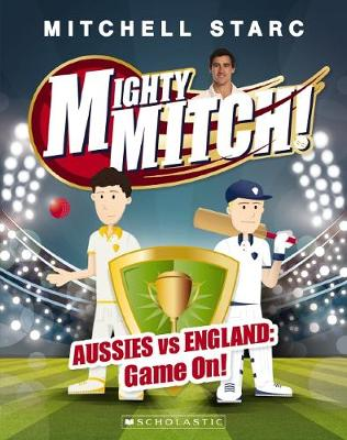 Mighty Mitch #1: Aussies vs England: Game On! by Mitchell Starc
