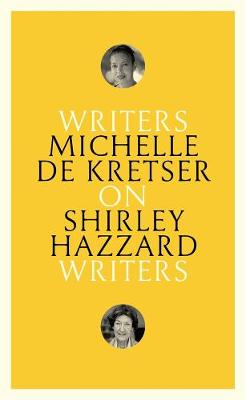 On Shirley Hazzard: Writers on Writers by Michelle de Kretser