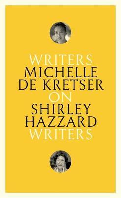 On Shirley Hazzard: Writers on Writers by Michelle de Kretser