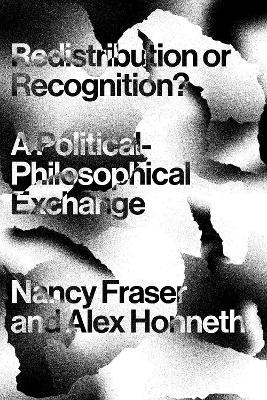 Redistribution or Recognition? by Nancy Fraser