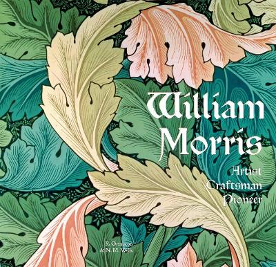 William Morris: Artist Craftsman Pioneer by Rosalind Ormiston