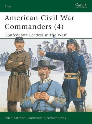 American Civil War Commanders Confederate Leaders in the West Pt.4 by Philip Katcher