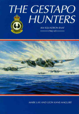 The Gestapo Hunters: 464 Squadron Raaf 1942-45 by Mark Lax