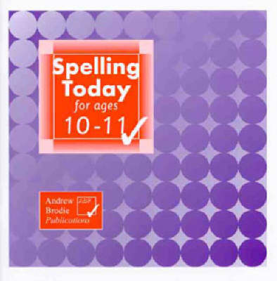 Spelling Today for Ages 10-11 by Andrew Brodie