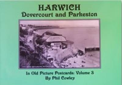 Harwich, Dovercourt and Parkeston  v. 3 by Philip Cowley