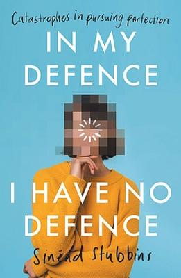 In My Defence, I Have No Defence by Sinead Stubbins
