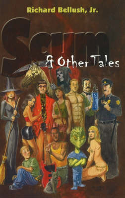 Scum and Other Tales by Richard Bellush, Jr.
