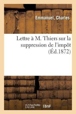 Lettre a M. Thiers sur la suppression de l'impot by Emmanuel-C