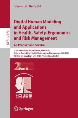 Digital Human Modeling and Applications in Health, Safety, Ergonomics and Risk Management. AI, Product and Service: 12th International Conference, DHM 2021, Held as Part of the 23rd HCI International Conference, HCII 2021, Virtual Event, July 24-29, 2021, Proceedings, Part II by Vincent G. Duffy