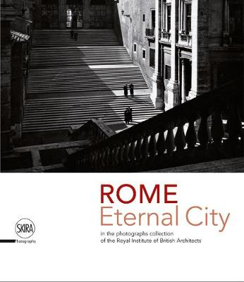 Rome. Eternal City: in the Photograph Collection of the Royal Institute of British Architects by Marco Iuliano