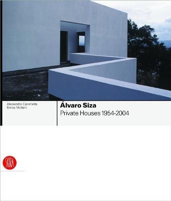 Alvaro Siza: Private Houses 1954-2004 by Enrico Molteni