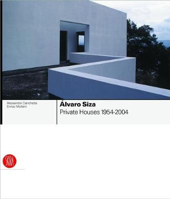 Alvaro Siza: Private Houses 1954-2004 by Enrico Molteni