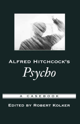 Alfred Hitchcock's Psycho by Robert Kolker