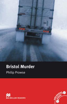Bristol Murder Macmillan Reader Level 5 Bristol Murder Intermediate Reader (B1) Intermediate Level by Philip Prowse