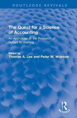 The Quest for a Science of Accounting: An Anthology of the Research of Robert R. Sterling by Thomas A. Lee