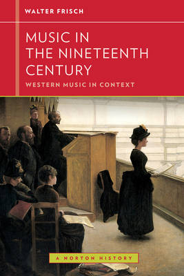 Music in the Nineteenth Century by Walter Frisch