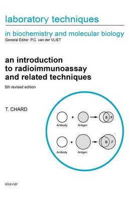 An Introduction to Radioimmunoassay and Related Techniques  Volume 6 by T. Chard