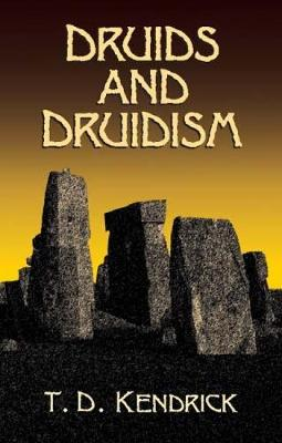Druids and Druidism by Thomas D. Kendrick