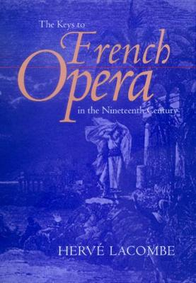 The Keys to French Opera in the Nineteenth Century by Herve Lacombe
