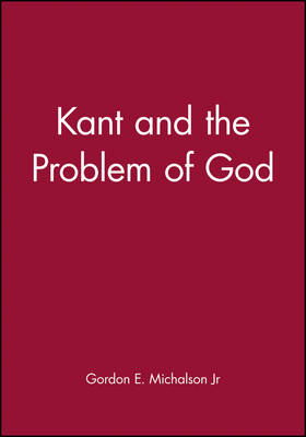 Kant and the Problem of God by Gordon E. Michalson, Jr.