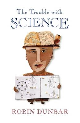 Trouble with Science by Robin Dunbar