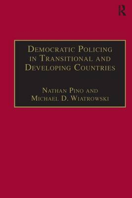 Democratic Policing in Transitional and Developing Countries by Michael D. Wiatrowski